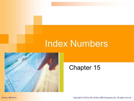 Index Numbers Chapter 15 McGraw-Hill/Irwin Copyright © 2012 by The McGraw-Hill Companies, Inc. All rights reserved.