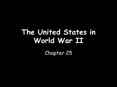 The United States in World War II Chapter 25. The Home Front Section 4.