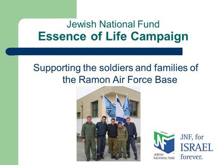Jewish National Fund Essence of Life Campaign Supporting the soldiers and families of the Ramon Air Force Base.