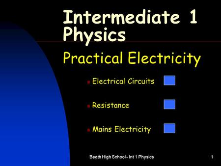 Beath High School - Int 1 Physics1 Intermediate 1 Physics Practical Electricity Electrical Circuits Resistance Mains Electricity.