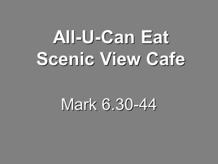 Mark 6.30-44 All-U-Can Eat Scenic View Cafe. 30 The apostles gathered around Jesus and reported to Him all they had done and taught.