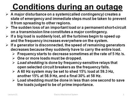 Lecture 21Electro Mechanical System1  A major disturbance on a system(called contingency) creates a state of emergency and immediate steps must be taken.