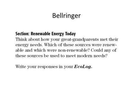 Bellringer. Renewable Energy Renewable energy is energy from sources that are constantly being formed. Types of renewable energy includes: 1. solar energy.
