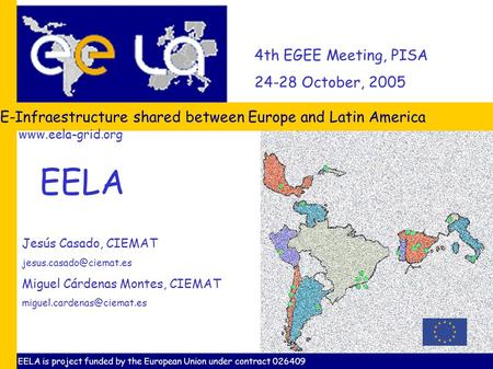 4th EGEE Meeting, PISA 24-28 October, 2005 E-Infraestructure shared between Europe and Latin America Jesús Casado, CIEMAT