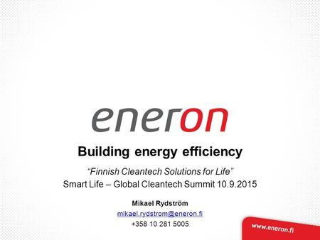 "Building energy efficiency ""Finnish Cleantech Solutions for Life"" Smart Life – Global Cleantech Summit 10.9.2015 Mikael Rydström"