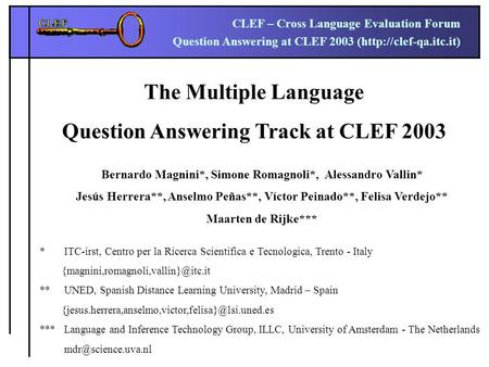 CLEF – Cross Language Evaluation Forum Question Answering at CLEF 2003 (http://clef-qa.itc.it) The Multiple Language Question Answering Track at CLEF 2003.