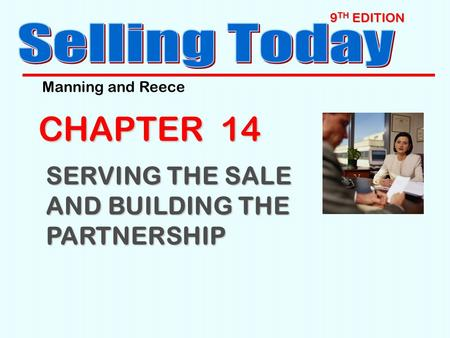 9 TH EDITION CHAPTER 14 SERVING THE SALE AND BUILDING THE PARTNERSHIP Manning and Reece.