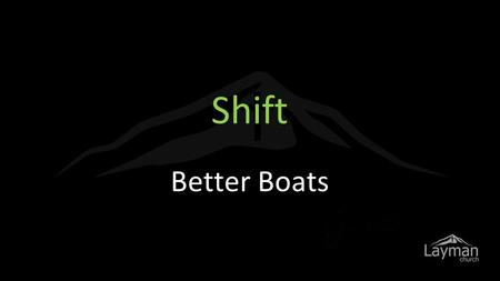 Shift Better Boats. If only they would…? I would be happy.