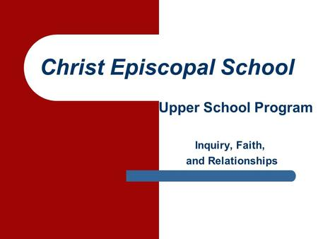 Christ Episcopal School Upper School Program Inquiry, Faith, and Relationships.