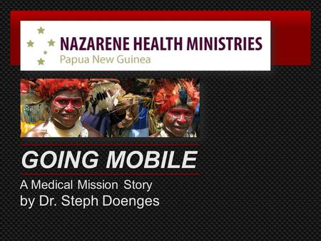 GOING MOBILE A Medical Mission Story by Dr. Steph Doenges.