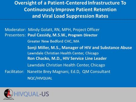 Oversight of a Patient-Centered Infrastructure To Continuously Improve Patient Retention and Viral Load Suppression Rates Moderator: Mindy Golatt, RN,