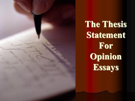 The Thesis Statement For Opinion Essays. First… what is not a thesis statement? A thesis is not a question. A thesis is not a question. A thesis is not.