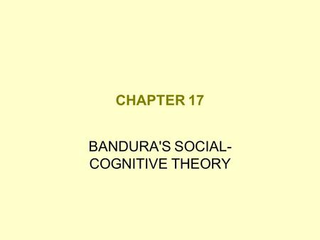 CHAPTER 17 BANDURA'S SOCIAL- COGNITIVE THEORY. Assumptions of the Social-cognitive Approach Behavior occurs as the result of a complex interplay between.