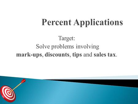 Target: Solve problems involving mark-ups, discounts, tips and sales tax.