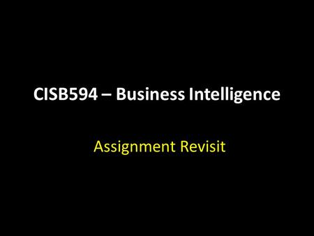 CISB594 – Business Intelligence Assignment Revisit.
