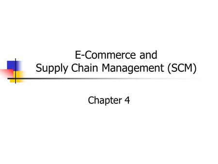 E-Commerce and Supply Chain Management (SCM) Chapter 4.