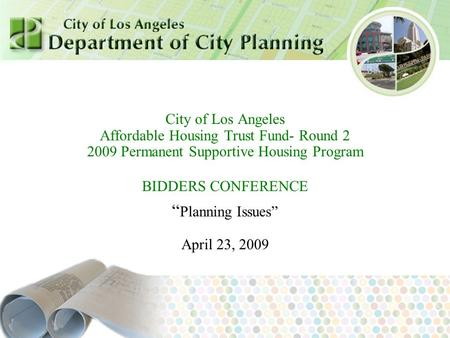 "July 2007 City of Los Angeles Affordable Housing Trust Fund- Round 2 2009 Permanent Supportive Housing Program BIDDERS CONFERENCE "" Planning Issues"" April."