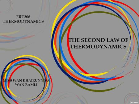 THE SECOND LAW OF THERMODYNAMICS MISS WAN KHAIRUNNISA WAN RAMLI ERT206 THERMODYNAMICS.