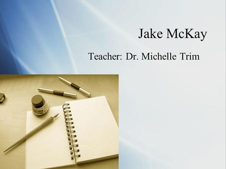 Jake McKay Teacher: Dr. Michelle Trim. Bio Statement  My name is Jake McKay and I am from Cleveland, Ohio. I do not have a declared major, but I am leaning.