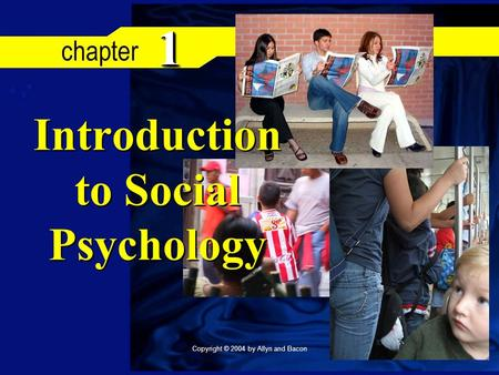 Copyright © 2004 by Allyn and Bacon 11 Introduction to Social Psychology.