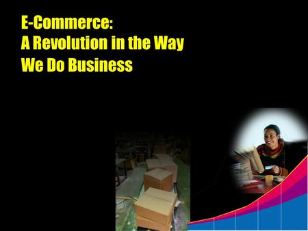 E-Commerce: A Revolution in the Way We Do Business.