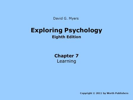 Exploring Psychology Chapter 7 Learning Eighth Edition David G. Myers