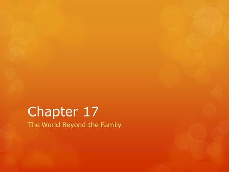 Chapter 17 The World Beyond the Family. Definitions  Agent of Socialization  Audiovisual Technology  Breakfast Programs  Censorship  Curriculum 