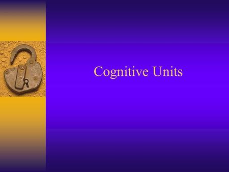 Cognitive Units. Social Cognitive Theory F Social & cognitive emphasis F Active person –Behavior guided by cognitive representations of events & their.