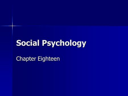 Social Psychology Chapter Eighteen. What do Social Psychologists Study? Social Cognition Social Cognition –How do people think about social interactions?