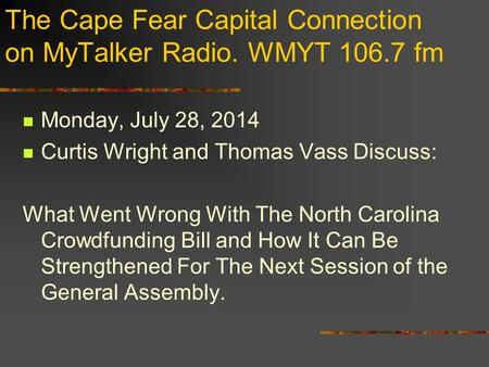 The Cape Fear Capital Connection on MyTalker Radio. WMYT 106.7 fm Monday, July 28, 2014 Curtis Wright and Thomas Vass Discuss: What Went Wrong With The.