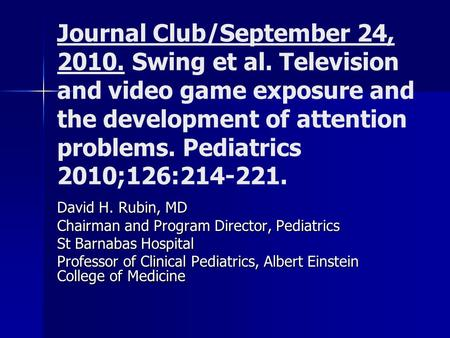 Journal Club/September 24, 2010. Swing et al. Television and video game exposure and the development of attention problems. Pediatrics 2010;126:214-221.