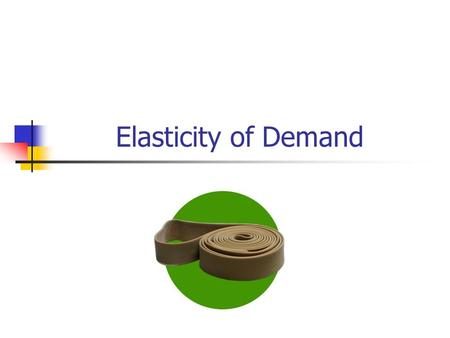 Elasticity of Demand. What goods would you always find money to buy even if the price were to raise drastically? What goods would you cut back on, or.