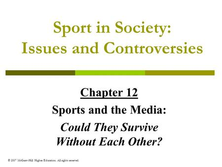© 2007 McGraw-Hill Higher Education. All rights reserved. Sport in Society: Issues and Controversies Chapter 12 Sports and the Media: Could They Survive.