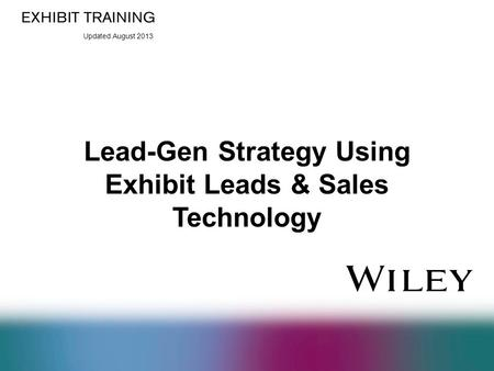 Updated August 2013 Lead-Gen Strategy Using Exhibit Leads & Sales Technology.