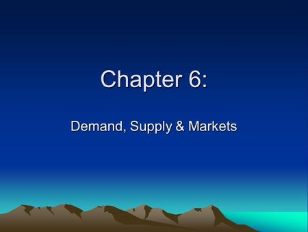 Chapter 6: Demand, Supply & Markets What is a Market? Any network that brings buyers and sellers together so they can exchange goods and services Doesn't.