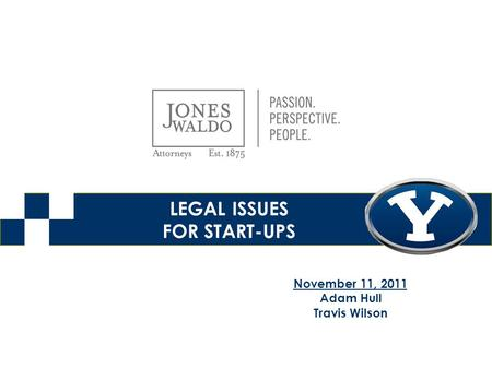 LEGAL ISSUES FOR START-UPS November 11, 2011 Adam Hull Travis Wilson.