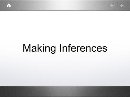 Making Inferences. What is an inference? Inferences are conclusions that the reader makes based on evidence from the text and his or her own experience.
