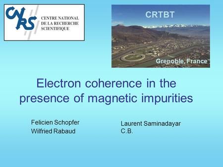 Electron coherence in the presence of magnetic impurities Felicien Schopfer Wilfried Rabaud CRTBT Laurent Saminadayar C.B. Grenoble, France.