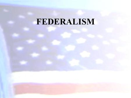 FEDERALISM. Federalism is a political system in which power is divided and shared between the national/central government and the states (regional units)