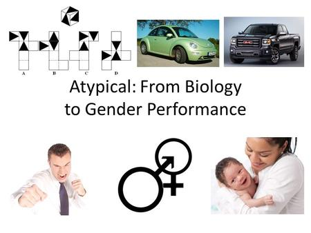 Atypical: From Biology to Gender Performance. Quick Review Gender Identity / SexGender Roles / Performance Sexual Orientation.