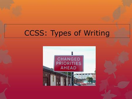 CCSS: Types of Writing. Common Core: Writing Anchor Standards Overview 1.Write arguments using valid reasoning and evidence 2.Write informative/explanatory.
