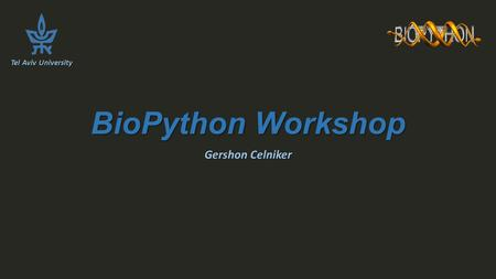 BioPython Workshop Gershon Celniker Tel Aviv University.