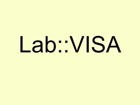 Lab::VISA. VISA, GPIB, etc. Instruments can be connected in various ways: Serial port, GPIB, VXI, TCP/IP, etc. GPIB (hardware and software) –GPIB (IEEE488):