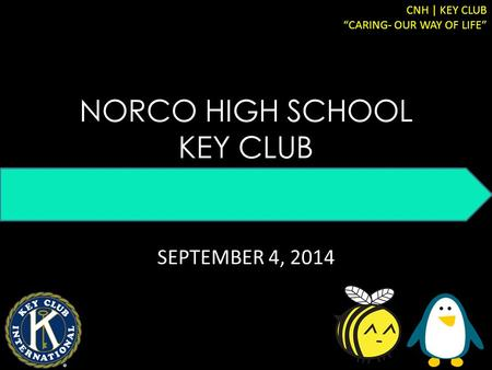 "NORCO HIGH SCHOOL KEY CLUB SEPTEMBER 4, 2014 CNH | KEY CLUB ""CARING- OUR WAY OF LIFE"""