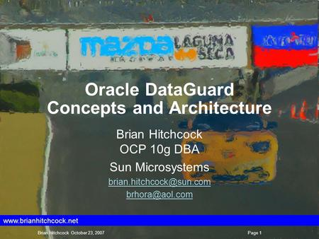 Oracle DataGuard Concepts and Architecture Brian Hitchcock OCP 10g DBA Sun Microsystems  Brian.