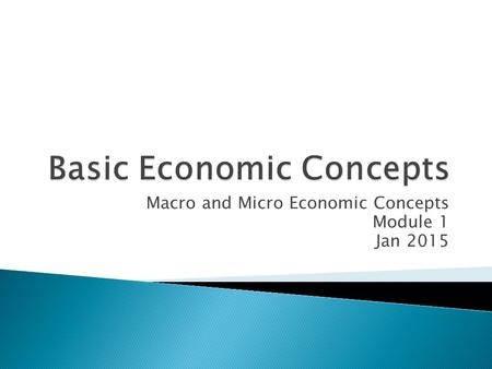 Macro and Micro Economic Concepts Module 1 Jan 2015.