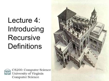 David Evans  CS200: Computer Science University of Virginia Computer Science Lecture 4: Introducing Recursive Definitions.