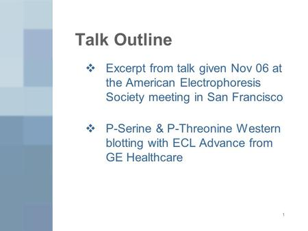 1 Talk Outline  Excerpt from talk given Nov 06 at the American Electrophoresis Society meeting in San Francisco  P-Serine & P-Threonine Western blotting.