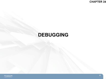 DEBUGGING CHAPTER 24 1. Topics  Getting Started with Debugging  Types of Bugs –Compile-Time Bugs –Bugs Attaching Scripts –Runtime Errors  Stepping.