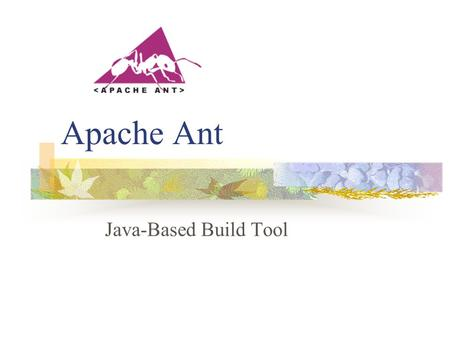 Apache Ant Java-Based Build Tool. Making your builds boring… Building projects should be easy and standardized. You should not be spending a substantial.